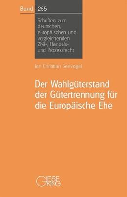 Abbildung von Seevogel | Der Wahlgüterstand der Gütertrennung für die Europäische Ehe | 1. Auflage | 2011 | Band 255 | beck-shop.de