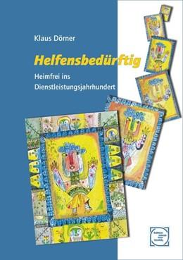 Abbildung von Dörner | Helfensbedürftig | 2012 | Heimfrei ins Dienstleistungsja...