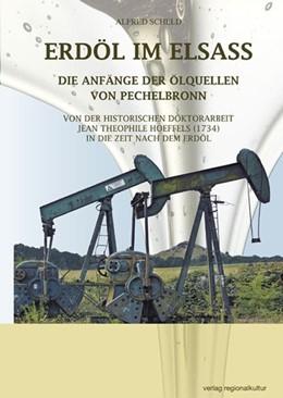 Abbildung von Scheld | ERDÖL IM ELSASS Die Anfänge der Ölquellen von Pechelbronn | 2019 | Von der historischen Doktorarb...