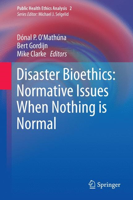 Disaster Bioethics: Normative Issues When Nothing is Normal | O'Mathúna / Gordijn / Clarke, 2014 | Buch (Cover)