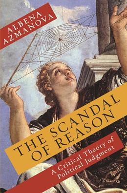 Abbildung von Azmanova   The Scandal of Reason   2012   A Critical Theory of Political...   47