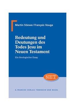 Abbildung von Stiewe / Vouga   Bedeutung und Deutung des Todes Jesu im Neuen Testament   1. Auflage   2011   19   beck-shop.de