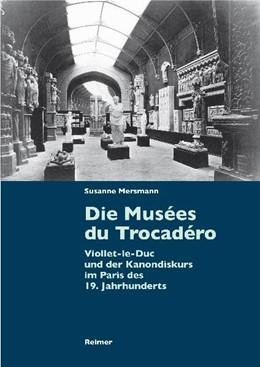 Abbildung von Mersmann | Die Musées du Trocadéro | 2011 | Viollet-le-Duc und der Kanondi...