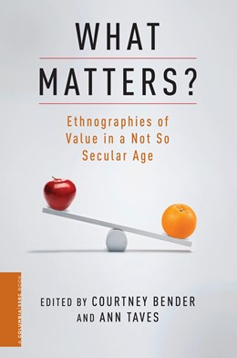 Abbildung von Bender / Taves | What Matters? | 2012 | Ethnographies of Value in a No...
