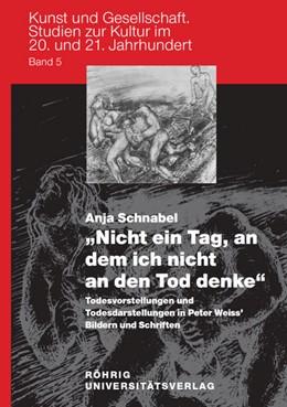 """Abbildung von Schnabel   """"Nicht ein Tag, an dem ich nicht an den Tod denke"""" – Todesvorstellungen und Todesdarstellungen in Peter Weiss' Bildern und Schriften   2010   5"""