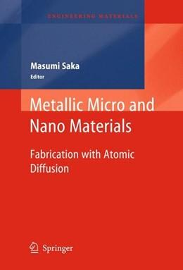 Abbildung von Saka | Metallic Micro and Nano Materials | 2011 | 2011 | Fabrication with Atomic Diffus...