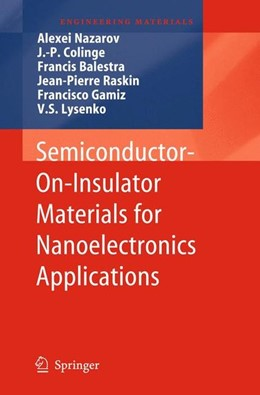 Abbildung von Nazarov / Colinge / Balestra / Raskin / Gamiz / Lysenko | Semiconductor-On-Insulator Materials for Nanoelectronics Applications | 2011 | 2011