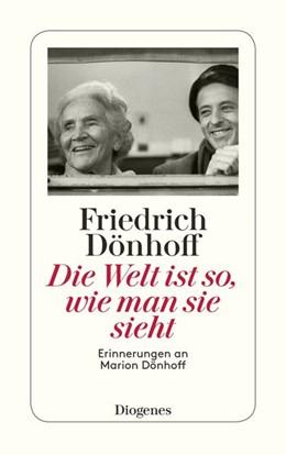 Abbildung von Dönhoff   Die Welt ist so, wie man sie sieht   2012   Erinnerungen an Marion Dönhoff