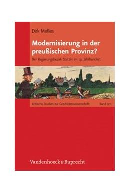 Abbildung von Mellies   Modernisierung in der preußischen Provinz?   Aufl.   2012   Der Regierungsbezirk Stettin i...   Band 201