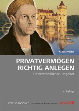 Abbildung von Kraus / Holzer | Privatvermögen richtig anlegen | 4. Auflage 2012 | 2012 | Ein verständlicher Ratgeber