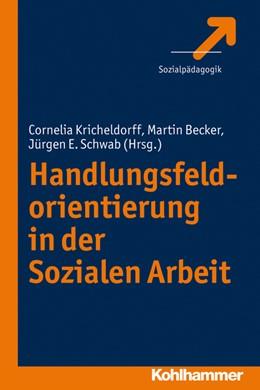 Abbildung von Kricheldorff / Becker / Schwab | Handlungsfeldorientierung in der Sozialen Arbeit | 2012