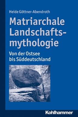 Abbildung von Göttner-Abendroth | Matriarchale Landschaftsmythologie | 2014 | Von der Ostsee bis Süddeutschl...