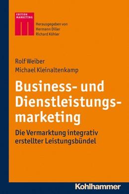 Abbildung von Weiber / Kleinaltenkamp | Business- und Dienstleistungsmarketing | 2013 | Die Vermarktung integrativ ers...