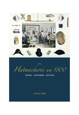 Abbildung von Zare | Hutmacherei um 1800 | 2013 | Mode – Gewerbe – Kultur