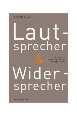 Abbildung von Blum | Lautsprecher und Widersprecher. Ein Ansatz zum Vergleich der Mediensysteme | 2014 | Ein Ansatz zum Vergleich der M...