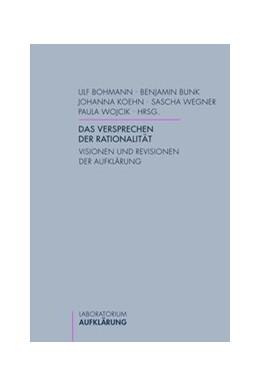 Abbildung von Bunk / Bohmann / Koehn / Wegner / Wojcik   Das Versprechen der Rationalität   2012   2012   Visionen und Revisionen der Au...   11