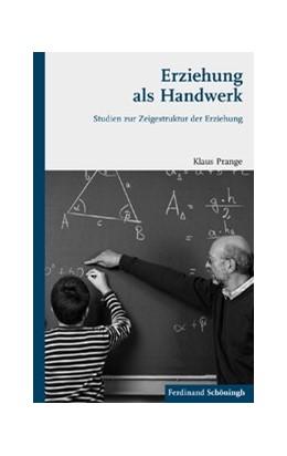 Abbildung von Prange | Erziehung als Handwerk | 2012 | 2012 | Studien zur Zeigestruktur der ...