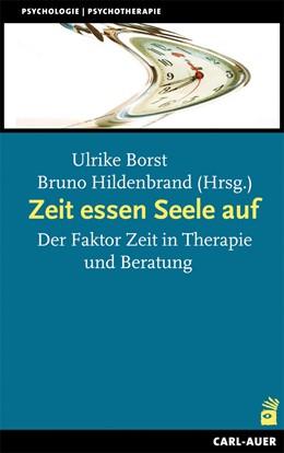 Abbildung von Borst / Hildenbrand | Zeit essen Seele auf | 2012 | Der Faktor Zeit in Therapie un...