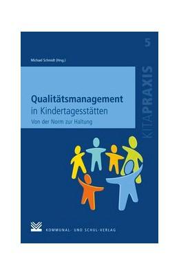 Abbildung von Schmidt | Qualitätsmanagement in Kindertagesstätten | 2013 | Von der Norm zur Haltung. Ein ... | Band 5