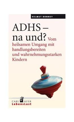 Abbildung von Bonney | ADHS – na und? | 2015 | Vom heilsamen Umgang mit handl...