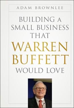 Abbildung von Brownlee   Building a Small Business that Warren Buffett Would Love   2012