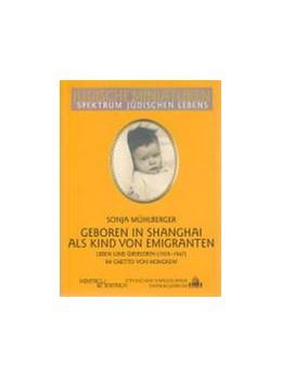Abbildung von Mühlberger | Geboren in Shanghai als Kind von Emigranten | 2006 | Leben und Überleben im Ghetto ... | 58