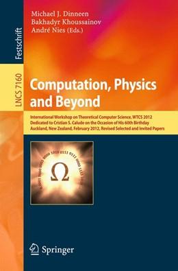 Abbildung von Dinneen / Khoussainov / Nies | Computation, Physics and Beyond | 2012 | International Workshop on Theo...