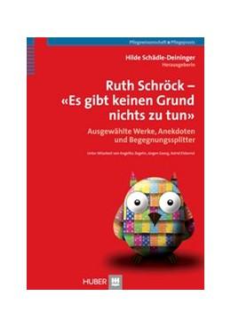 Abbildung von Schädle-Deininger / Zegelin / Elsbernd   Ruth Schröck - «Es gibt keinen Grund nichts zu tun»   2013   Ausgewählte Werke Anekdoten, u...