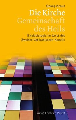 Abbildung von Kraus | Die Kirche – Gemeinschaft des Heils | 2012 | Ekklesiologie im Geist des Zwe...