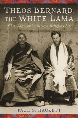 Abbildung von Hackett | Theos Bernard, the White Lama | 2012 | Tibet, Yoga, and American Reli...