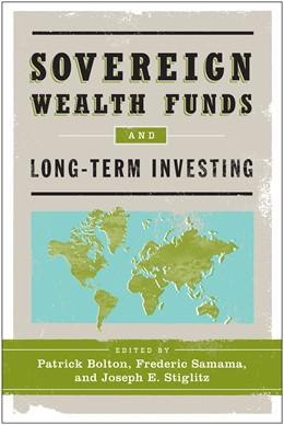 Abbildung von Bolton / Samama / Stiglitz | Sovereign Wealth Funds and Long-Term Investing | 2011
