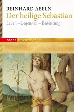Abbildung von Abeln | Der heilige Sebastian | 2012 | Leben-Legenden-Bedeutung