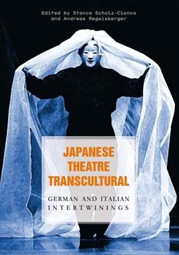 Abbildung von Scholz-Cionca / Regelsberger   Japanese Theatre Transcultural   2011   German and Italian Intertwinin...