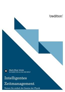 Abbildung von Scholz | Intelligentes Zeitmanagement | 1. Auflage 2012 | 2011 | Nutzen Sie einfach die Gesetze...