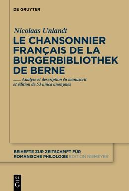 Abbildung von Unlandt   Le chansonnier français de la Burgerbibliothek de Berne   1. Auflage   2011   Analyse et description du manu...